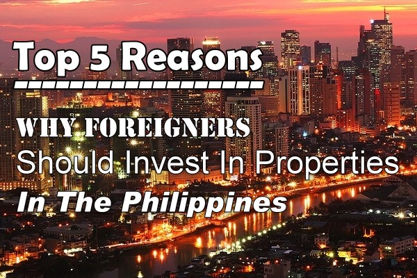 Top 5 Reasons Why Foreigners Should Invest In Properties In The Philippines