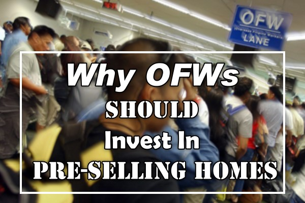 Why OFWs Should Invest In Pre-Selling Homes